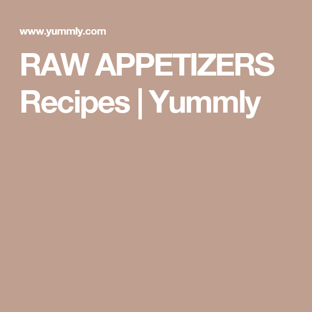 RAW APPETIZERS Recipes   Yummly