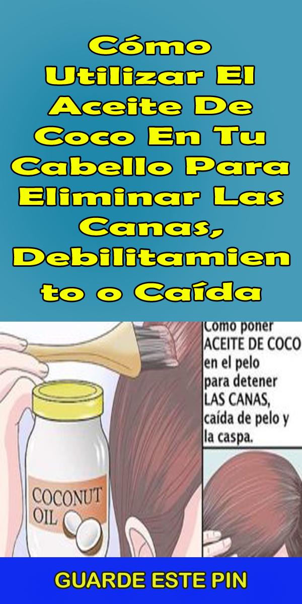 Cómo Utilizar El Aceite De Coco En Tu Cabello Para Eliminar Las Canas Debilitamiento O Caída Aceite De Coco Cabello Aceite De Coco Para La Piel