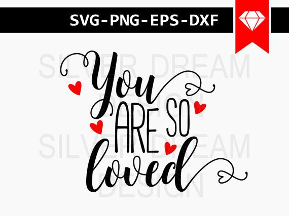 You Are So Loved Svg File Valentines Svg You Are By Silverdreamco Valentines Svg Svg Cricut Crafts
