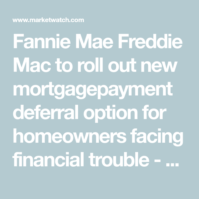 Fannie Mae Freddie Mac To Roll Out New Mortgage Payment Deferral