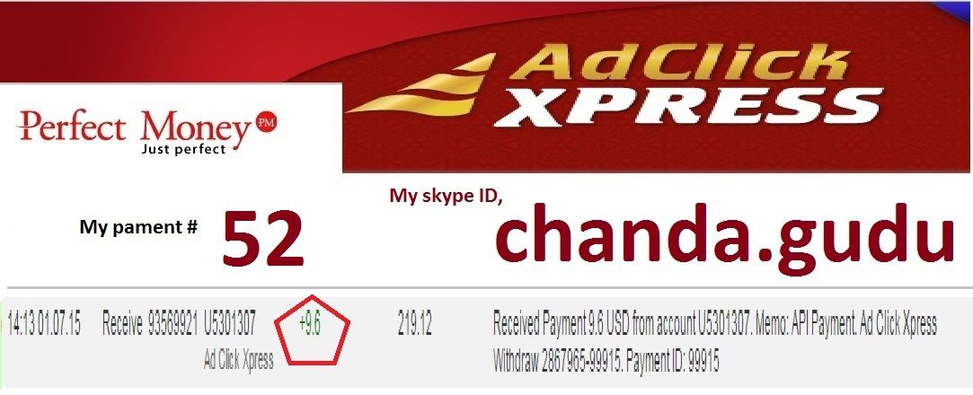 I Love ACX very much...The easiest way to earn money online. Ad Click Xpress Withdraw #2867965-99915 Date: 01.07.15 Amount: $ 9.6 Currency: USD Transaction Fees: $0.4 Payment Processor: Perfect money Batch Number : 93569921 Join http://www.adclickxpress.com/?r=ympnm6c6cwfx&p=aaa