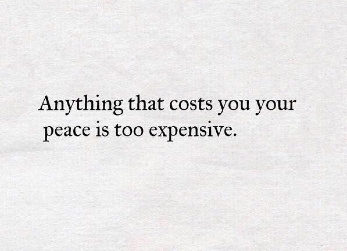 Anything That Costs You Your Peace Is To Expensive Peace Be With
