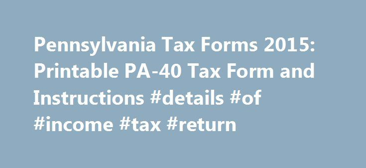 Pennsylvania Tax Forms 2015: Printable PA-40 Tax Form and ...