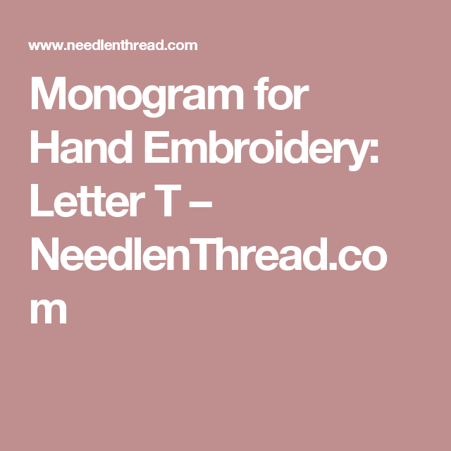 Monogram For Hand Embroidery Letter T Hand Embroidery Letters