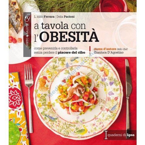 A tavola con l'obesità. Come prevenirla e controllarla senza perdere il piacere del cibo [Ferrara - Edises]