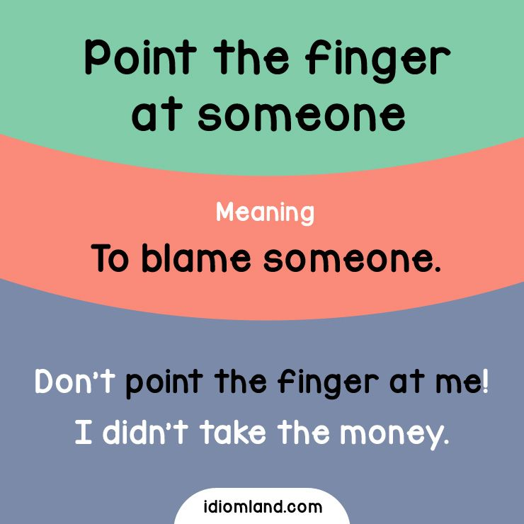 Idiom of the day: Point the finger at someone  Meaning: To