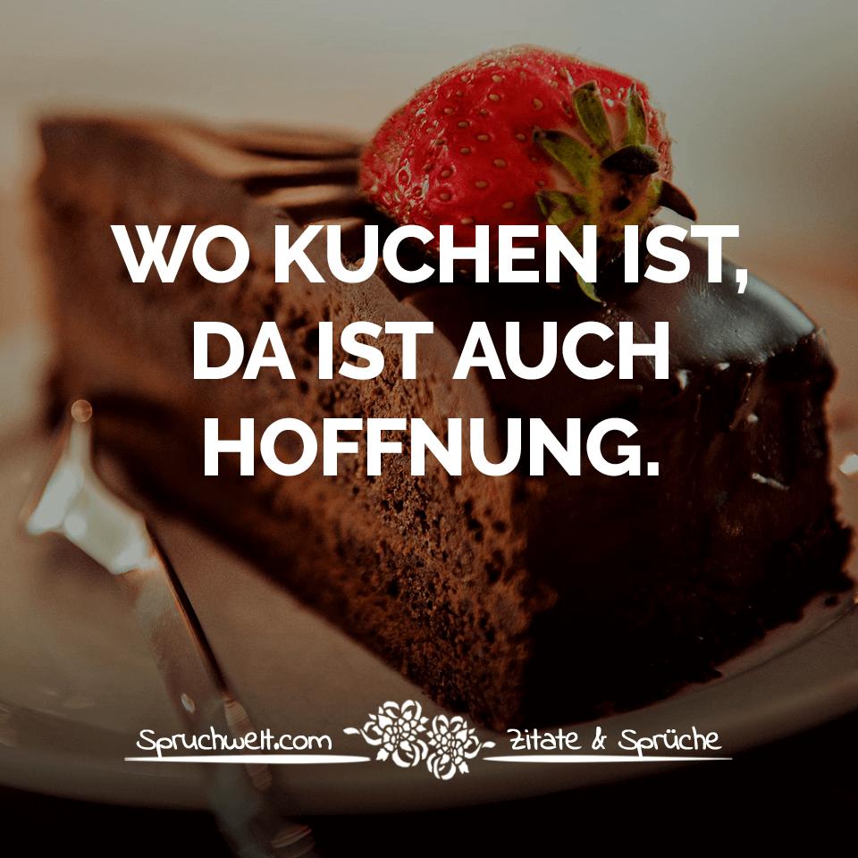 Wo Kuchen Ist Da Ist Auch Hoffnung Witzige Spruche In 2020 Spruche Essen Gute Spruche Schokolade Spruche