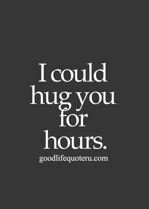 I Could Hug You For Hours Q U O T E S Pinterest Love Quotes