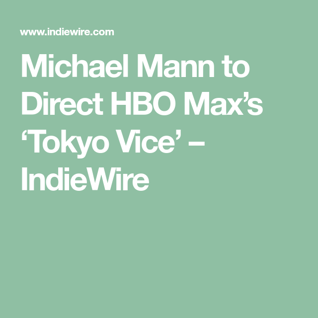 Michael Mann To Direct Hbo Max S Tokyo Vice Indiewire Michael Mann Hbo Vice