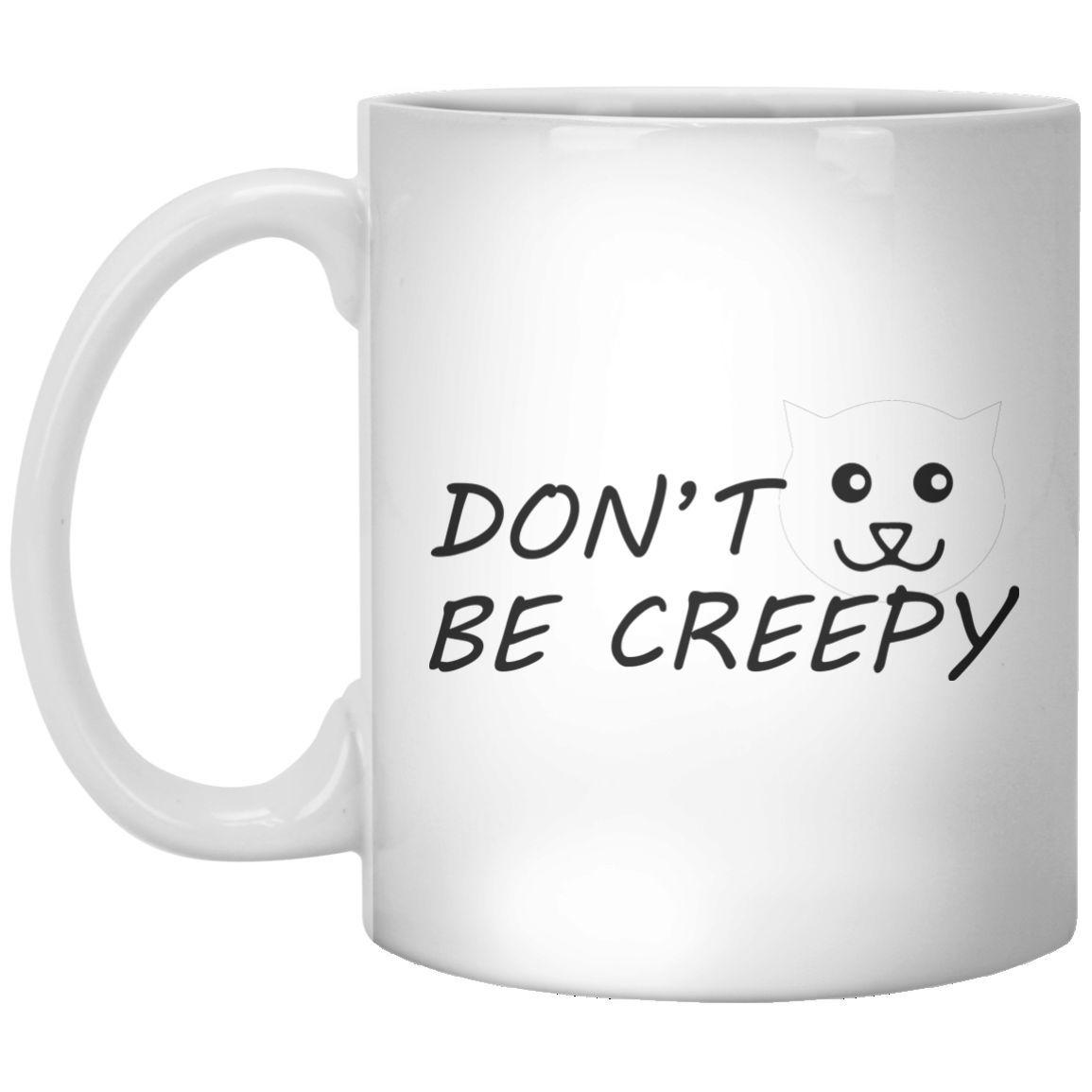 Don't Be Creepy-Cat 11 oz. Mug