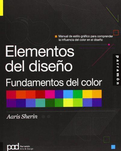 Elementos Del Diseño Fundamentos Del Color Autor Sherin Aaris Enlace Http Kmelot Biblioteca Udc Elementos De Diseño Disenos De Unas Diseño De Libros