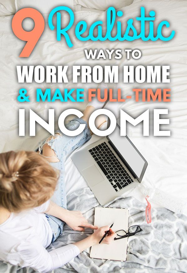 9 Realistic Ways To Work From Home and Make Full-Time Income