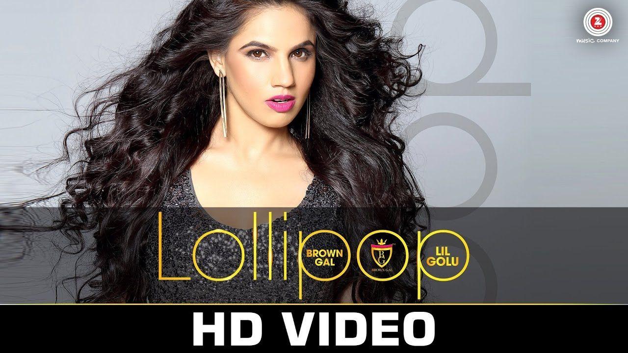 Lollipop Official Music Video Brown Gal Feat Lil Golu Sachh Lollipop Song Hot Song Music Videos