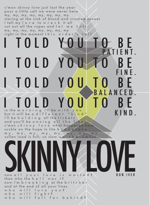 Skinny Love Poster Design • Bon Iver | School Project by Sarah Stawarski, via Behance