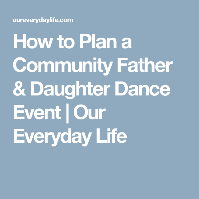 how to plan a community father  u0026 daughter dance event