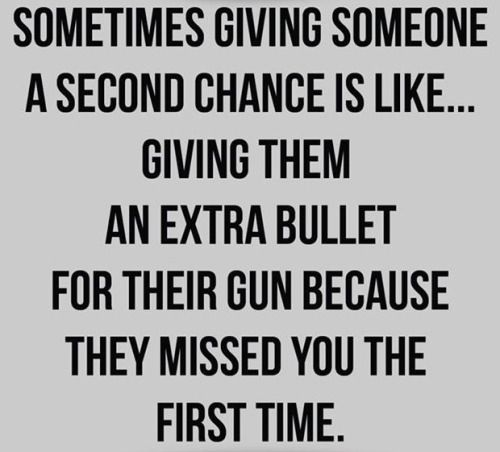 Sometimes Giving Someone A Second Chance Is Likegiving Them An