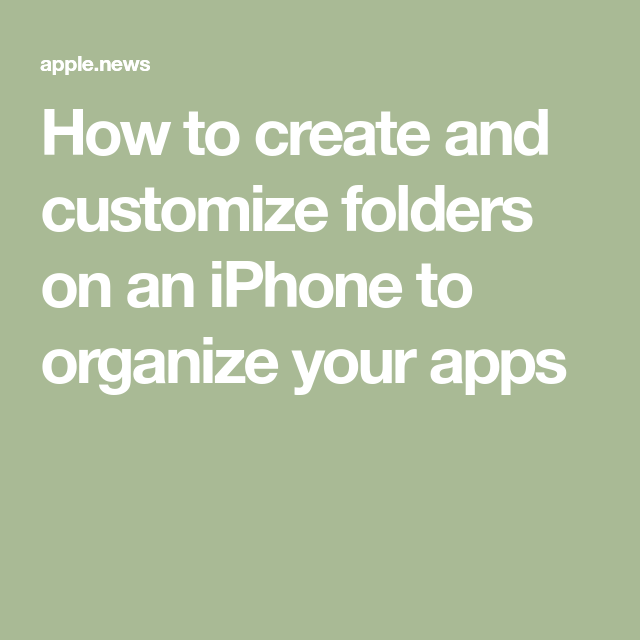 How to create and customize folders on an iPhone to organize your apps — Business Insider