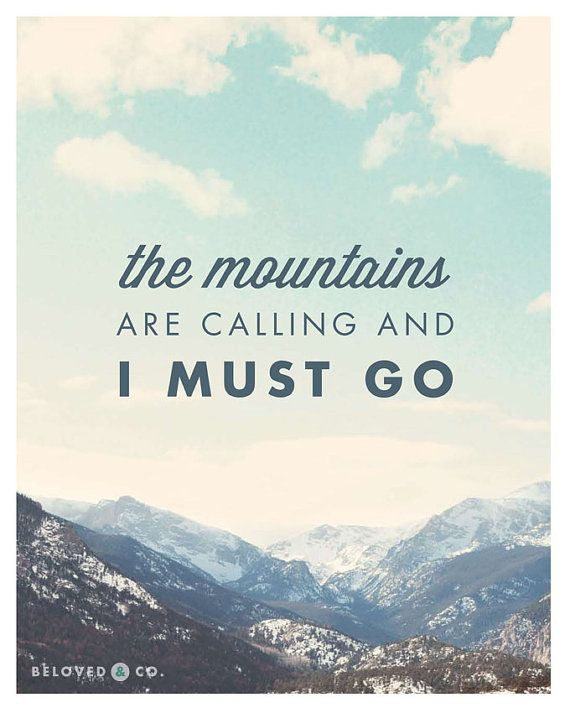 The Mountains Are Calling and I Must Go — Mountain Art