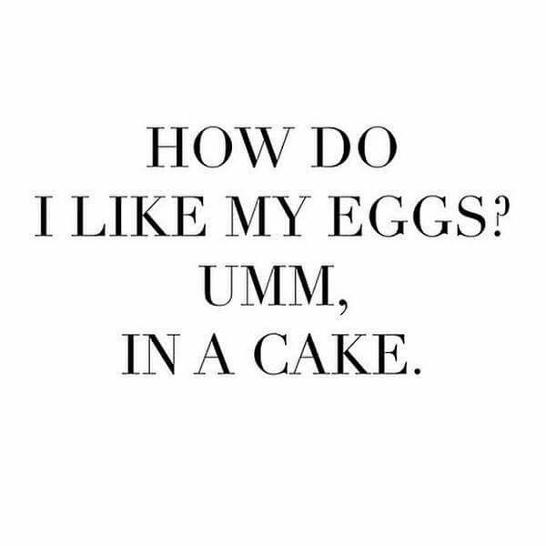 LOL So Funny And True! Funny Quote And Saying. I Hate Eggs Unless They Are  In Baked Goods. Or On Eggs Benedict But I Only Eat The Yolk.