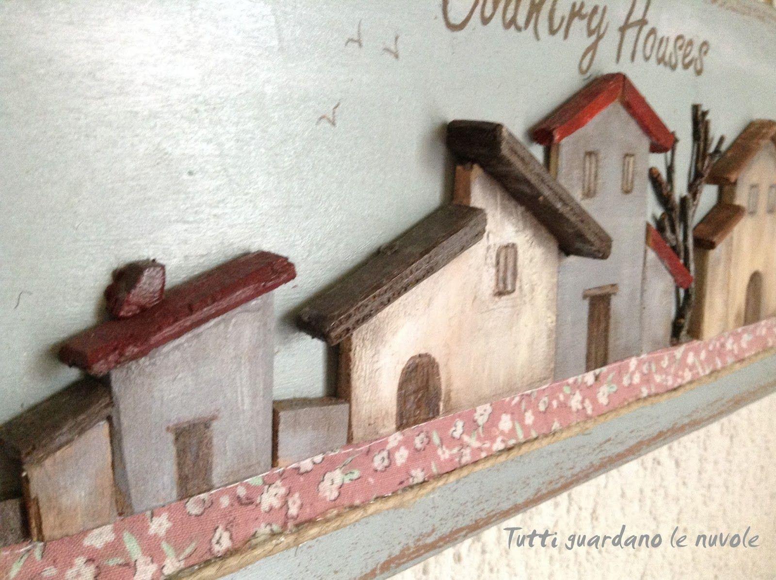 Tutti guardano le nuvole: Quadro in legno country | casine ...