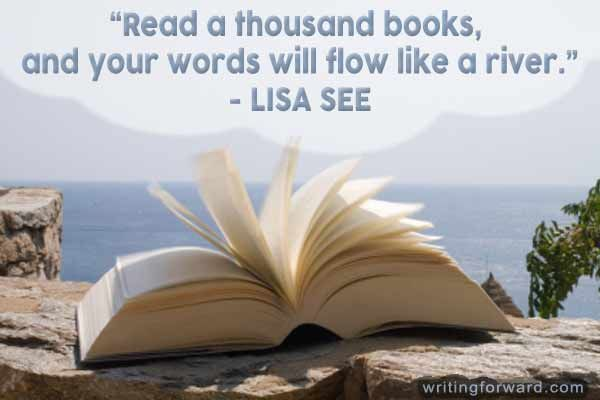Read a thousand books and your words will flow like a river
