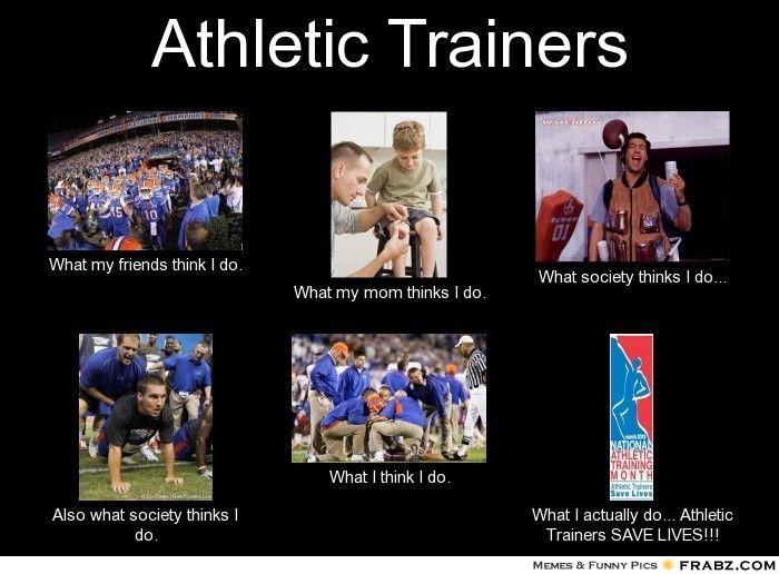 Athletic Trainers... - Meme Generator What I Do