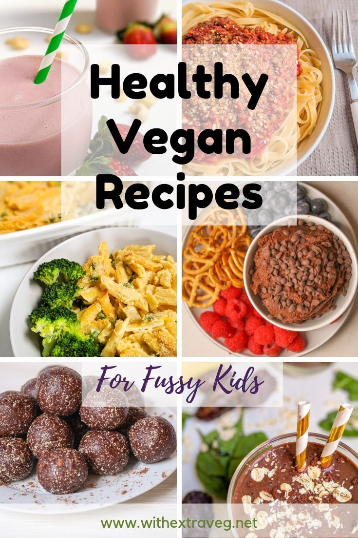 Super Healthy Vegan Recipes For Fussy Eaters Withextraveg Vegan Recipes Healthy Vegan Kids Recipes High Protein Vegan Recipes