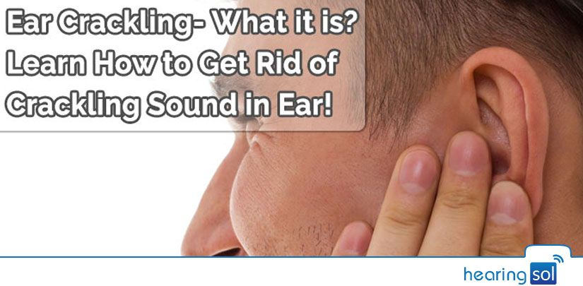 Ear crackling what it is learn how to get rid of