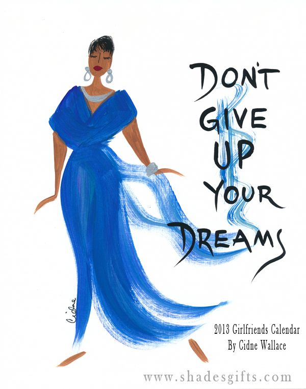 Don't Give Up Your Dreams! New Year. New Plan. New Vision. Making it happen in 2013!!    Artwork By Cidne Wallace  www.shadescalendars.com/Girlfriends-A-Sisters-Sentiments-Gift.html —  #CidneWallace #AfricanAmerican #BlackArt #ShadesofColor