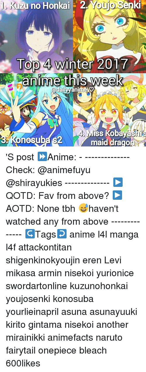 Photo of Kuzu No Honkai 2 YOUjo Senki Top 4 Winter 2017 Anime This Week Nr Diss Kobayashis Kenosubas2 Maid Drago'S Post ⏩ Anime————— Check ———- —- ▶ QOTD Fav From Above? ▶ AOTD None Tbh ? haven't Watched Any From Above ————– ↪ Tags ↩ Anime L4l Manga L4f Attackontitan Shigenkinokyoujin Eren Levi Mikasa Armin Nisekoi Yurionice Swordartonline Kuzunohonkai Youjosenki Konosuba Yourlieinapril Asuna Asunayuuki Kirito Gintama Nisekoi Another Mirainikki Animefacts Naruto Fairytail Onepiece Bleach 600likes | Anime Meme on ME.ME