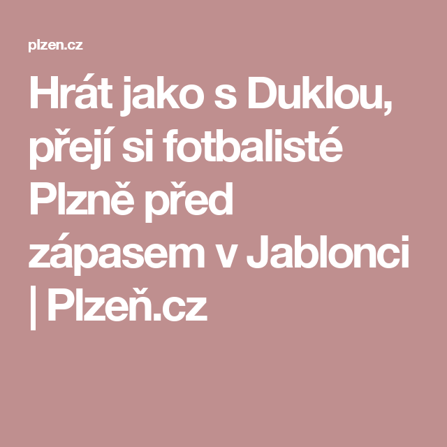 Hrát jako s Duklou, přejí si fotbalisté Plzně před zápasem v Jablonci | Plzeň.cz