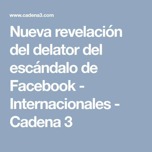 Nueva Revelación Del Delator Del Escándalo De Facebook Internacionales Cadena 3 Revelacion Escandalo Facebook