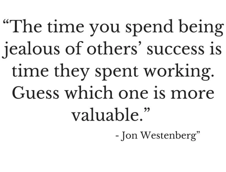 Time You Spent Being Jealous Of Others Success Is Time They Spent Working Guess Which One Is More Valuable Time Wasting Q Success Quotes Tweet Quotes Quotes