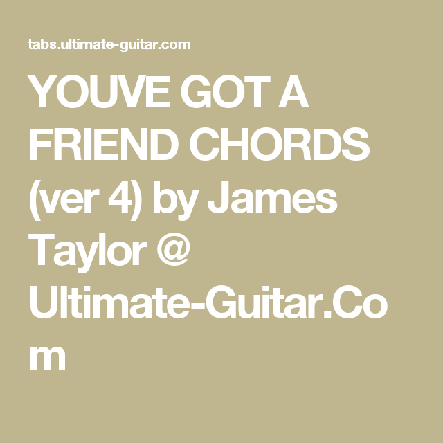 YOUVE GOT A FRIEND CHORDS (ver 4) by James Taylor @ Ultimate-Guitar ...