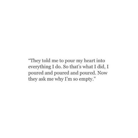 I Am Empty Im Tired Of Giving My All It Not Being Good Enough