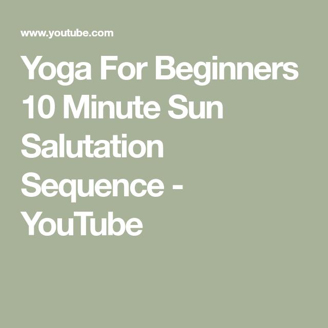 Yoga For Beginners 10 Minute Sun Salutation Sequence Youtube Yoga For Beginners Sun Salutation Sequence Yoga
