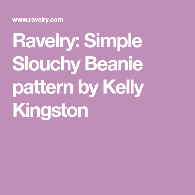 Ravelry Simple Slouchy Beanie Pattern By Kelly Kingston Knitting
