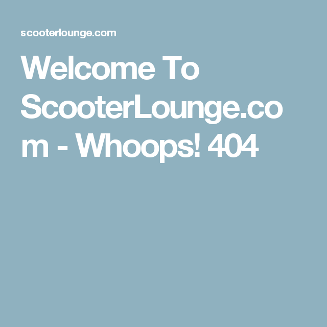 Welcome To ScooterLounge.com - Whoops! 404