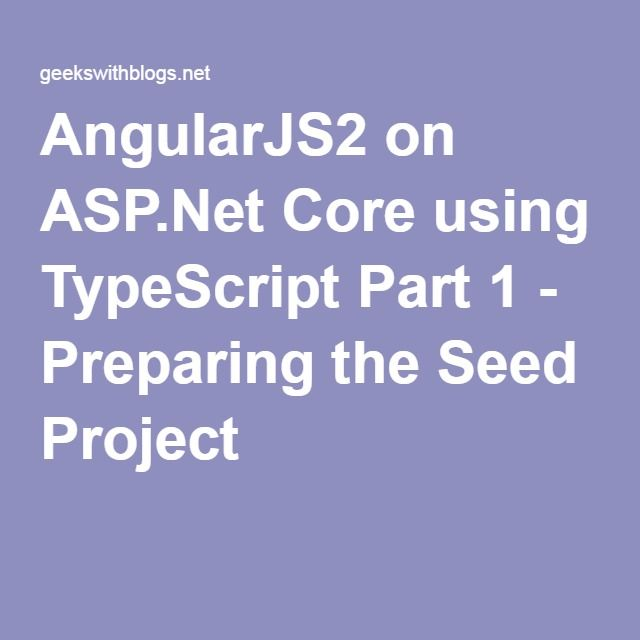 Angularjs2 On Asp Net Core Using Typescript Part 1 Preparing The Seed Project Preparation Seeds Projects