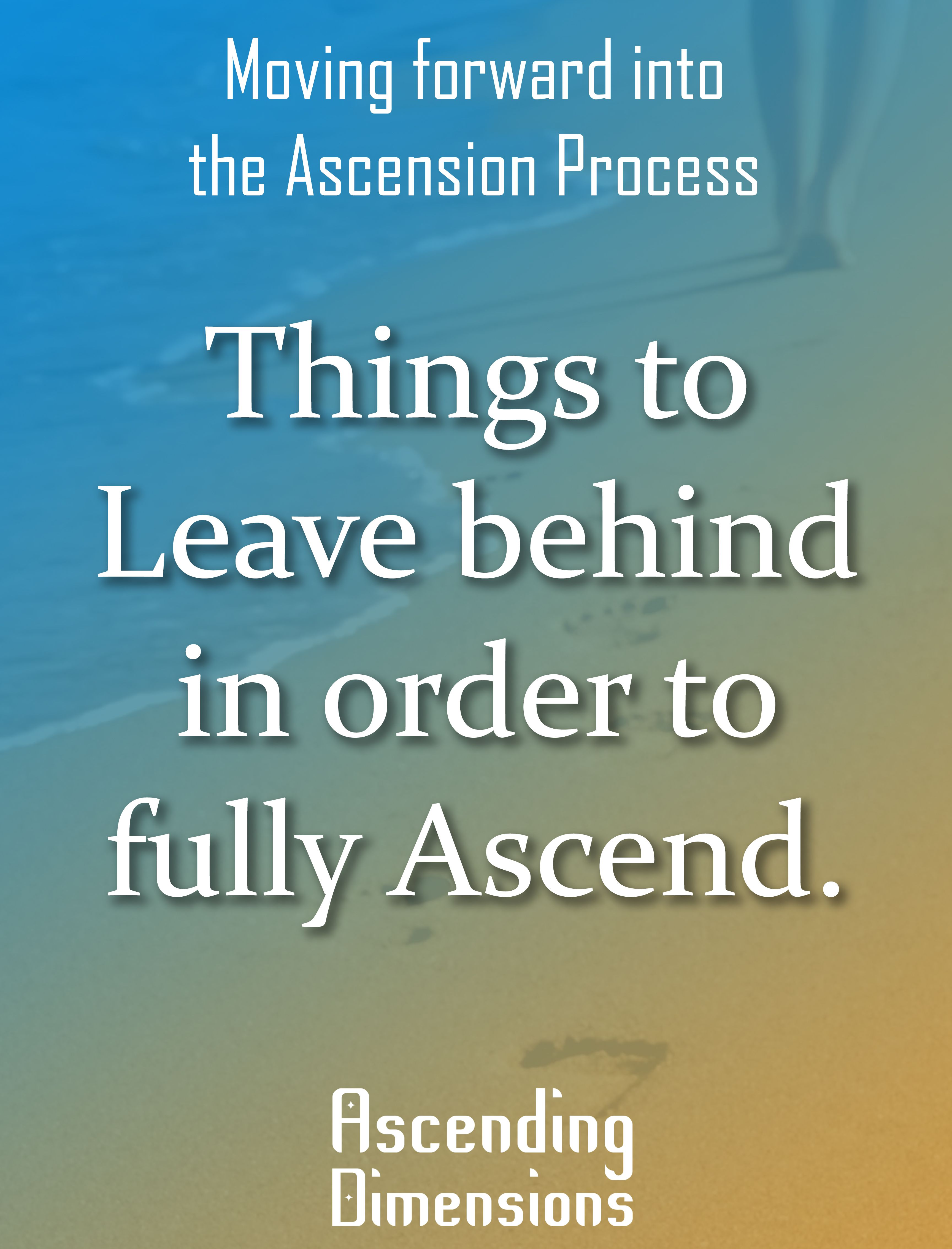 Things to leave behind before Ascending into the Higher Dimensions ...