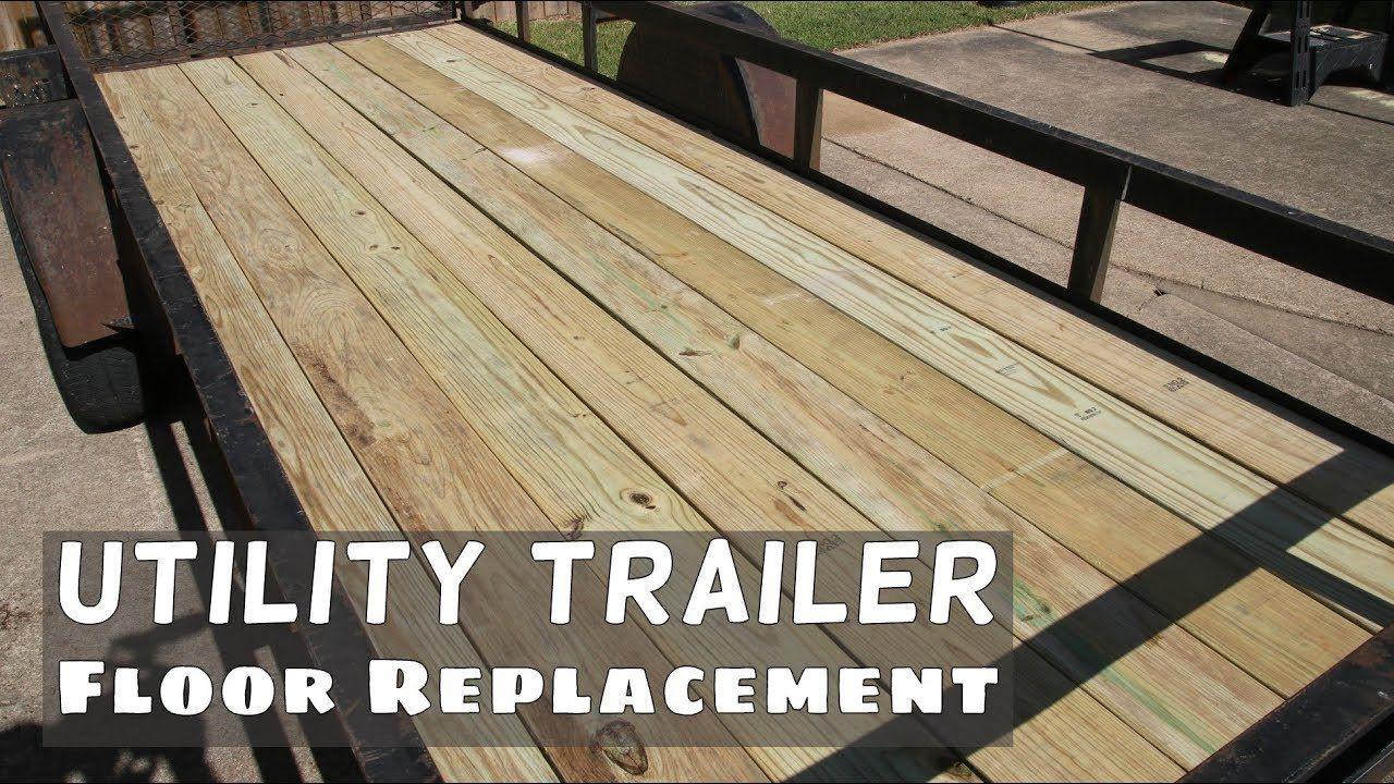 Utility Trailer Floor Replacement Utility Trailer Trailer Deck Flooring