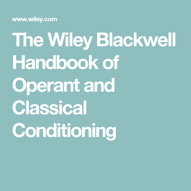 The Wiley Blackwell Handbook Of Operant And Classical