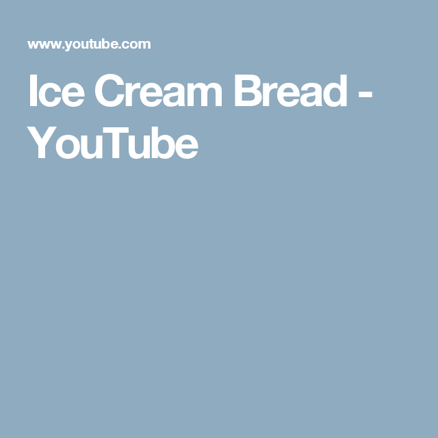 Ice Cream Bread - YouTube