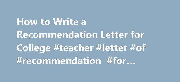 How to Write a Recommendation Letter for College #teacher #letter - college recommendation letters