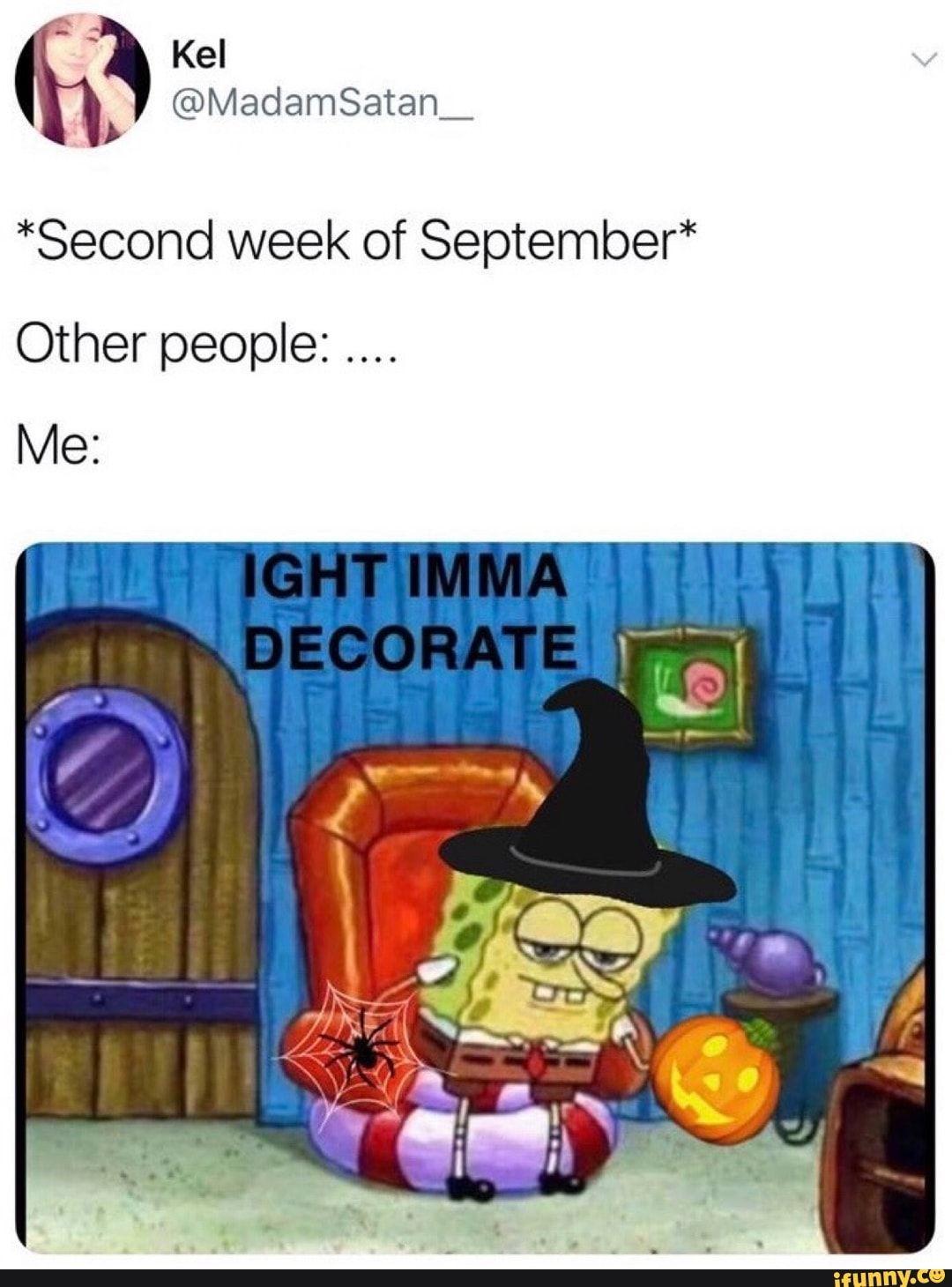 Second Week Of September Other People Me Ifunny In 2020 Funny Spongebob Memes Memes Spooky Memes