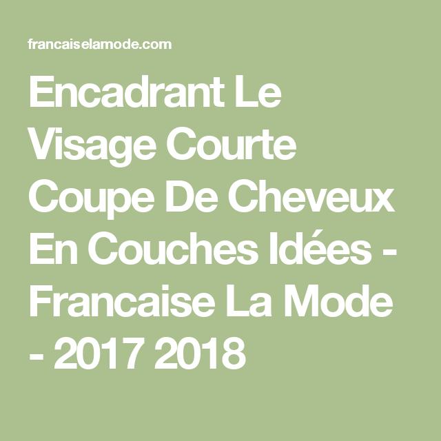 Encadrant Le Visage Courte Coupe De Cheveux En Couches Idées - Francaise La Mode - 2017 2018