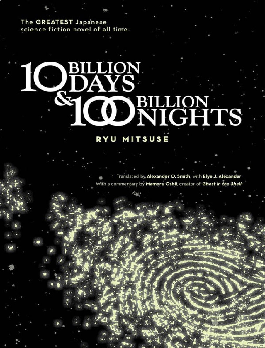 "10 Billion Days & 100 Billion Nights - ""The Greatest Japanese Science Fiction novel of all time"" by Ryu Mitsuse - When you get to the end, you think, ""I think I need to read that again, and you actually want to read it again"".  I love this kind of book."