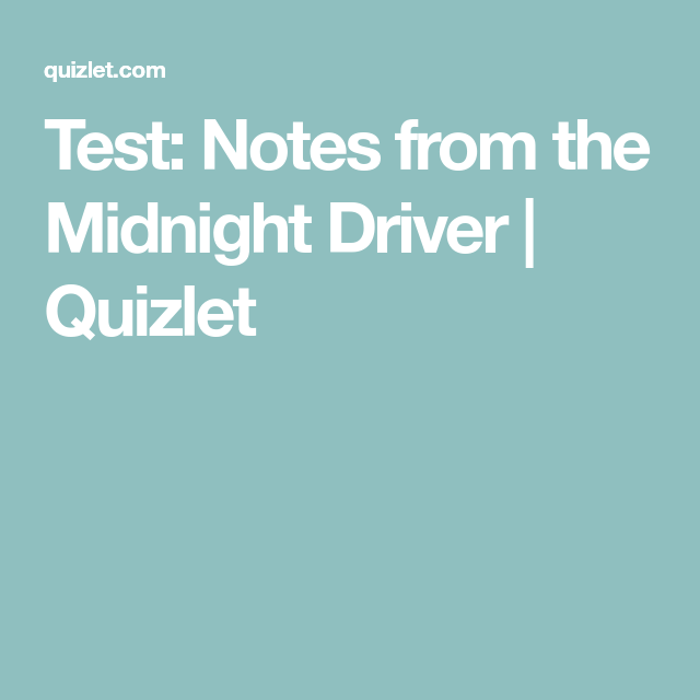 Test Notes From The Midnight Driver Quizlet Test Midnight Notes