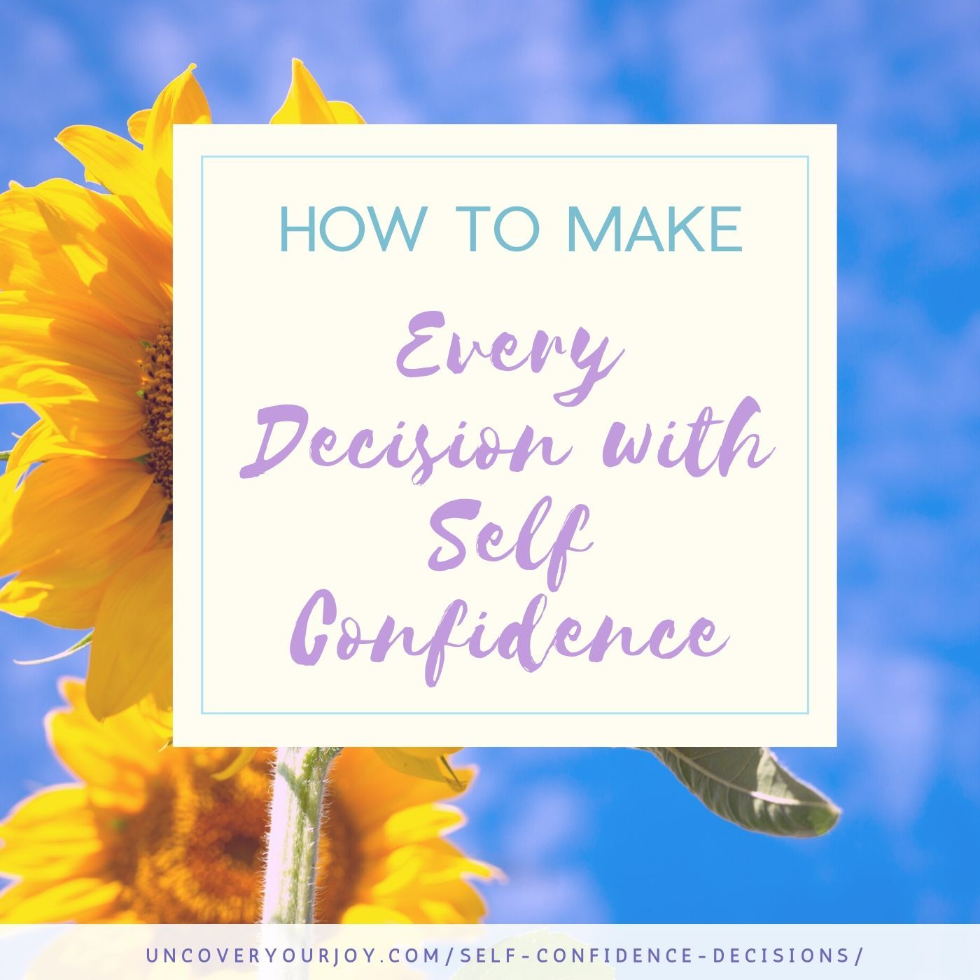 How To Make Every Decision With Self Confidence Uncover