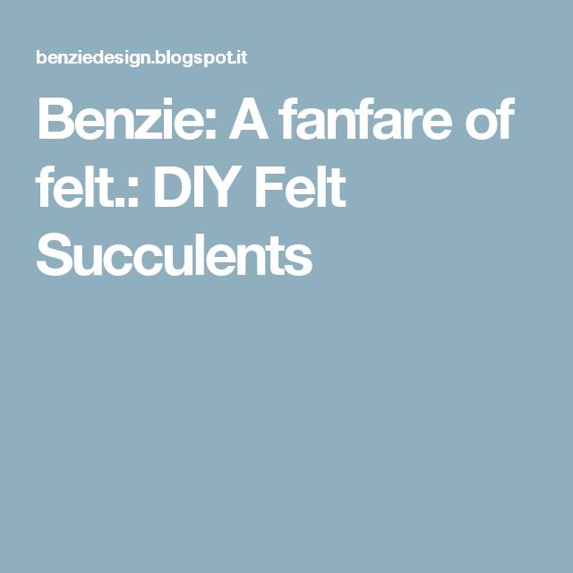 Benzie: A fanfare of felt.: DIY Felt Succulents